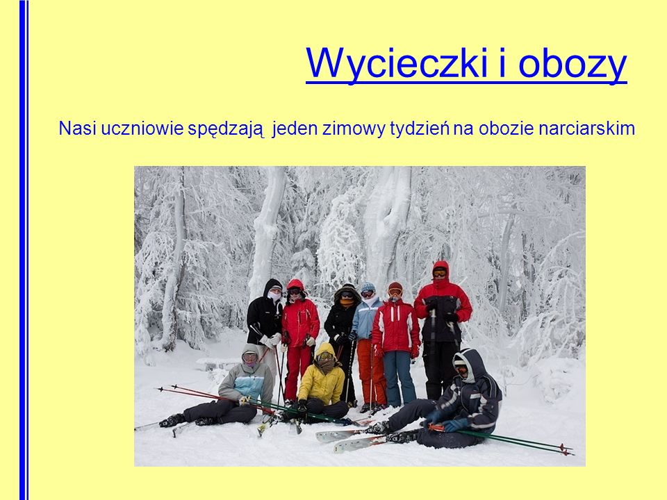 Wycieczki i obozy Nasi uczniowie spędzają jeden zimowy tydzień na obozie narciarskim
