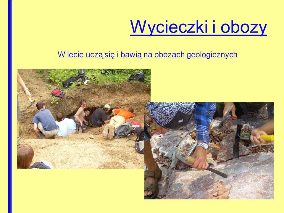 Wycieczki i obozy W lecie uczą się i bawią na obozach geologicznych