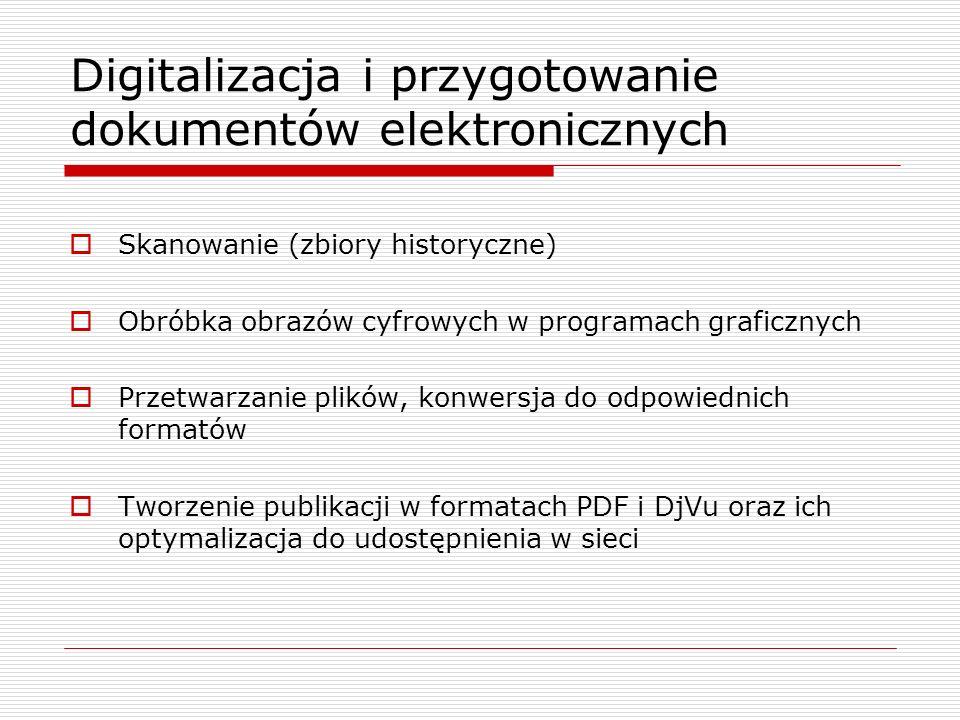 Digitalizacja i przygotowanie dokumentów elektronicznych Skanowanie (zbiory historyczne) Obróbka obrazów cyfrowych w programach graficznych Przetwarza