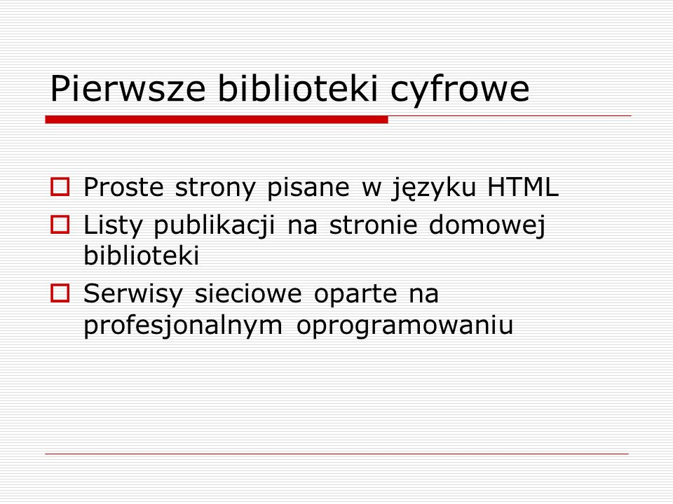 Pierwsze biblioteki cyfrowe Proste strony pisane w języku HTML Listy publikacji na stronie domowej biblioteki Serwisy sieciowe oparte na profesjonalny