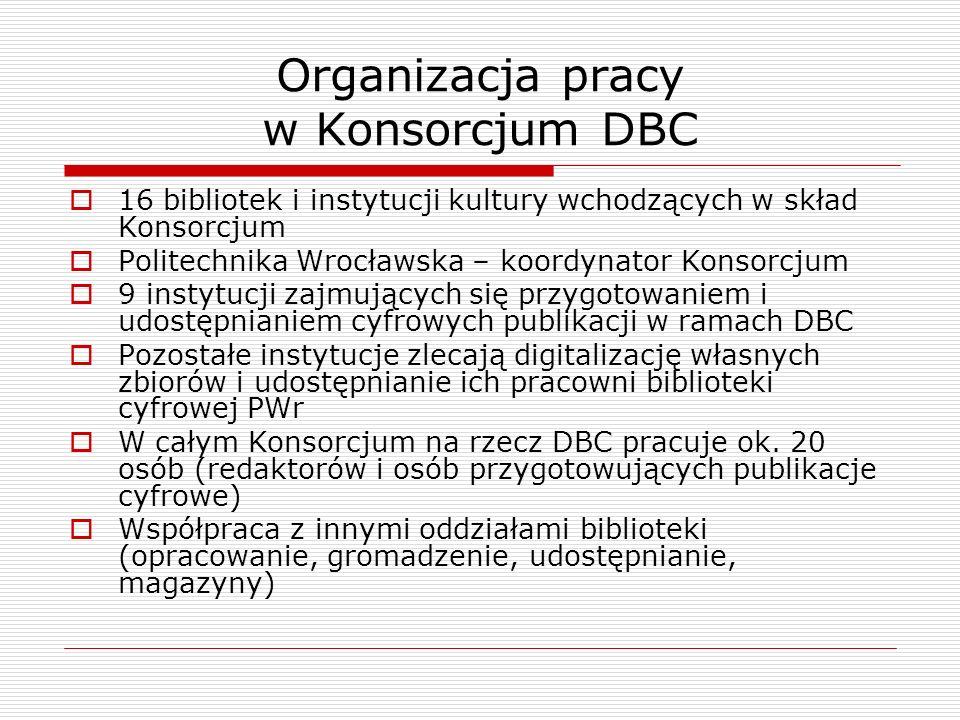 Organizacja pracy w Konsorcjum DBC 16 bibliotek i instytucji kultury wchodzących w skład Konsorcjum Politechnika Wrocławska – koordynator Konsorcjum 9