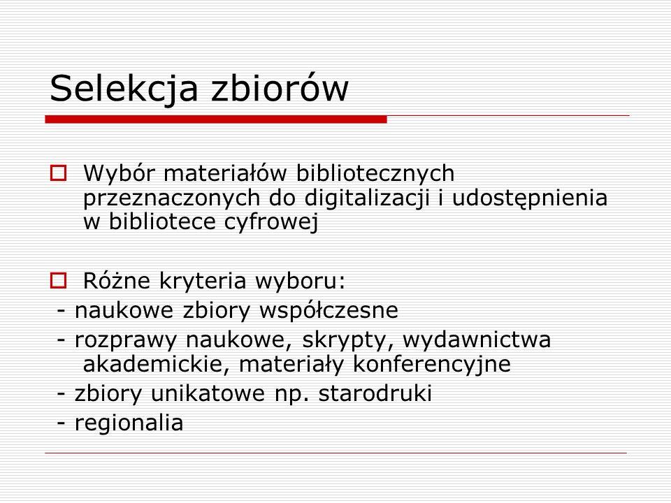 Selekcja zbiorów Wybór materiałów bibliotecznych przeznaczonych do digitalizacji i udostępnienia w bibliotece cyfrowej Różne kryteria wyboru: - naukow