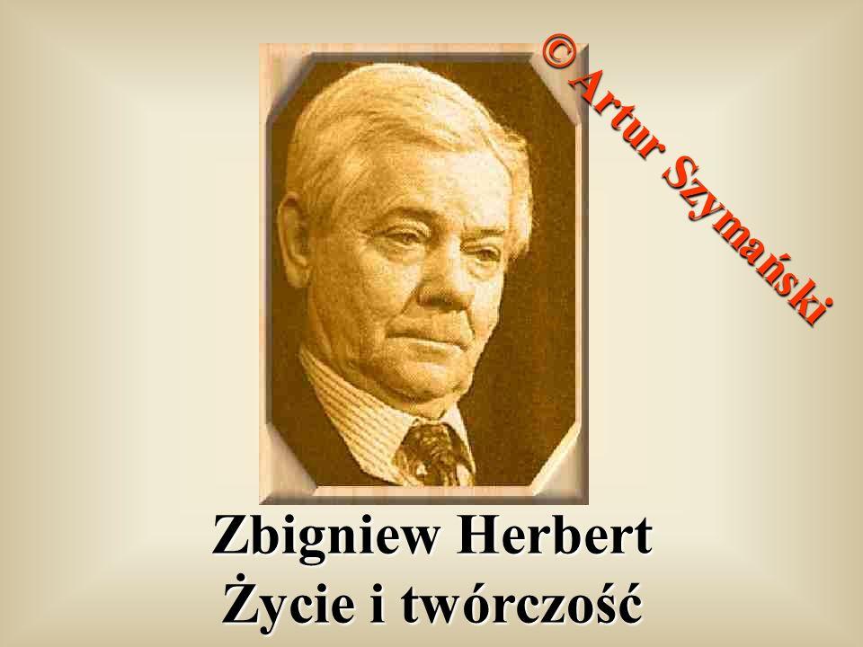 © Artur Szymański Zbigniew Herbert Życie i twórczość