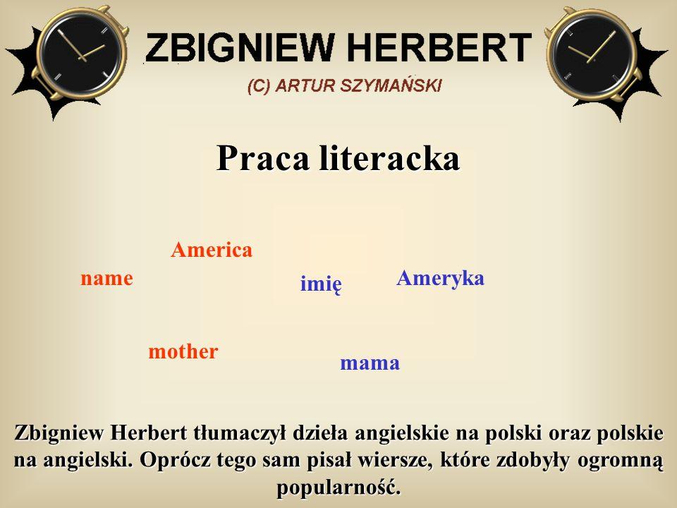 Praca literacka Zbigniew Herbert tłumaczył dzieła angielskie na polski oraz polskie na angielski. Oprócz tego sam pisał wiersze, które zdobyły ogromną
