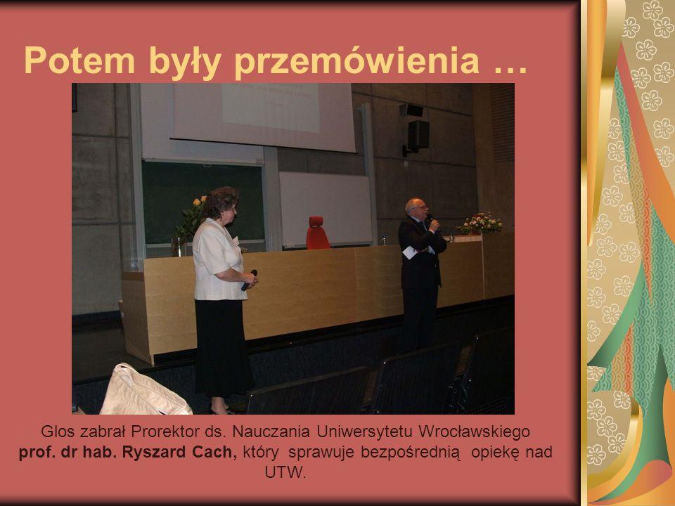 Potem były przemówienia … Glos zabrał Prorektor ds. Nauczania Uniwersytetu Wrocławskiego prof. dr hab. Ryszard Cach, który sprawuje bezpośrednią opiek