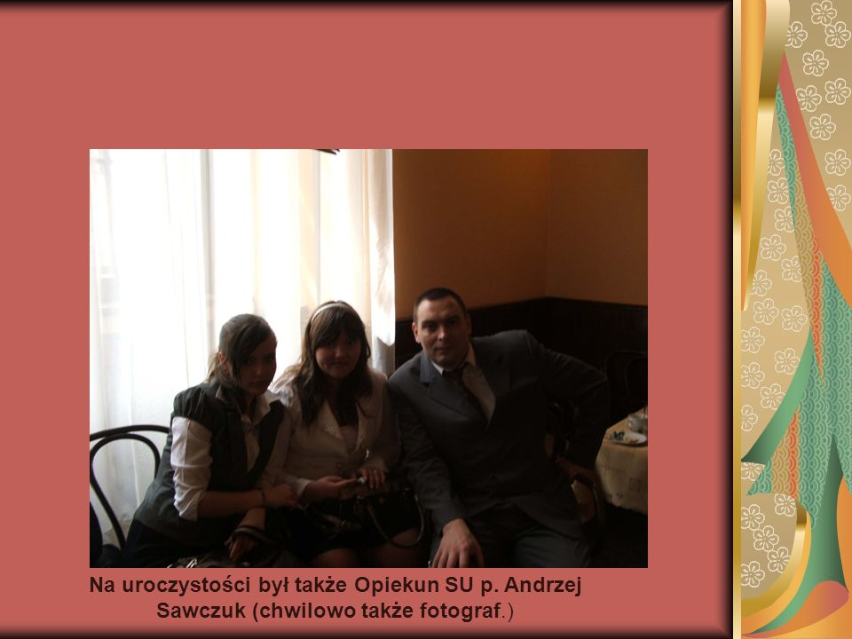 Na uroczystości był także Opiekun SU p. Andrzej Sawczuk (chwilowo także fotograf.)