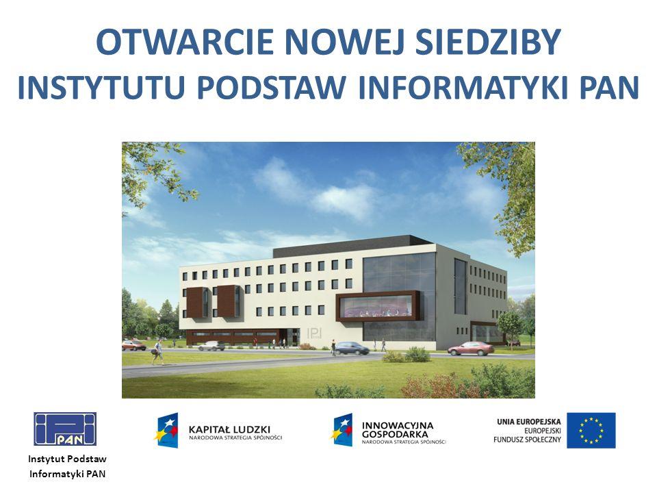 Instytut Podstaw Informatyki PAN OTWARCIE NOWEJ SIEDZIBY INSTYTUTU PODSTAW INFORMATYKI PAN