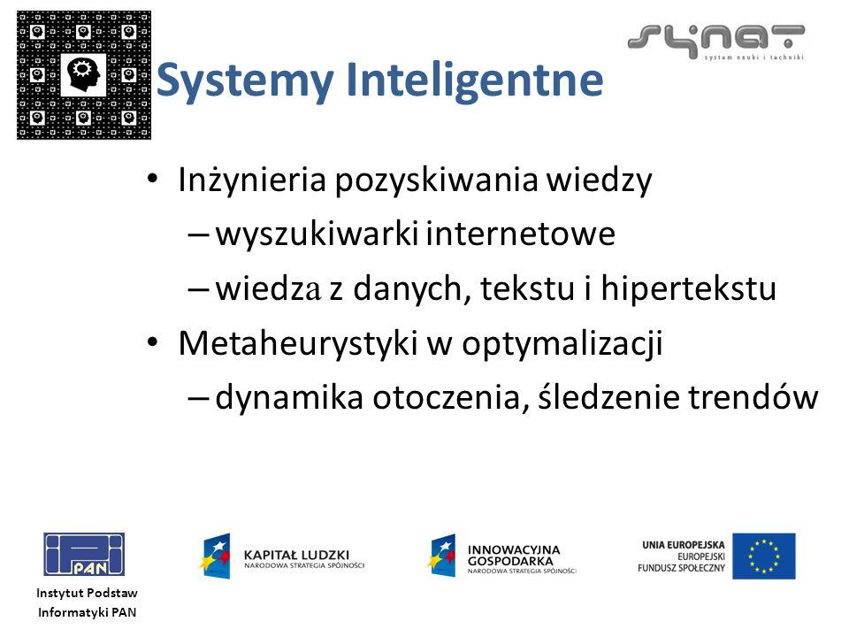 Instytut Podstaw Informatyki PAN Systemy Inteligentne Inżynieria pozyskiwania wiedzy – wyszukiwarki internetowe – wiedz a z danych, tekstu i hiperteks