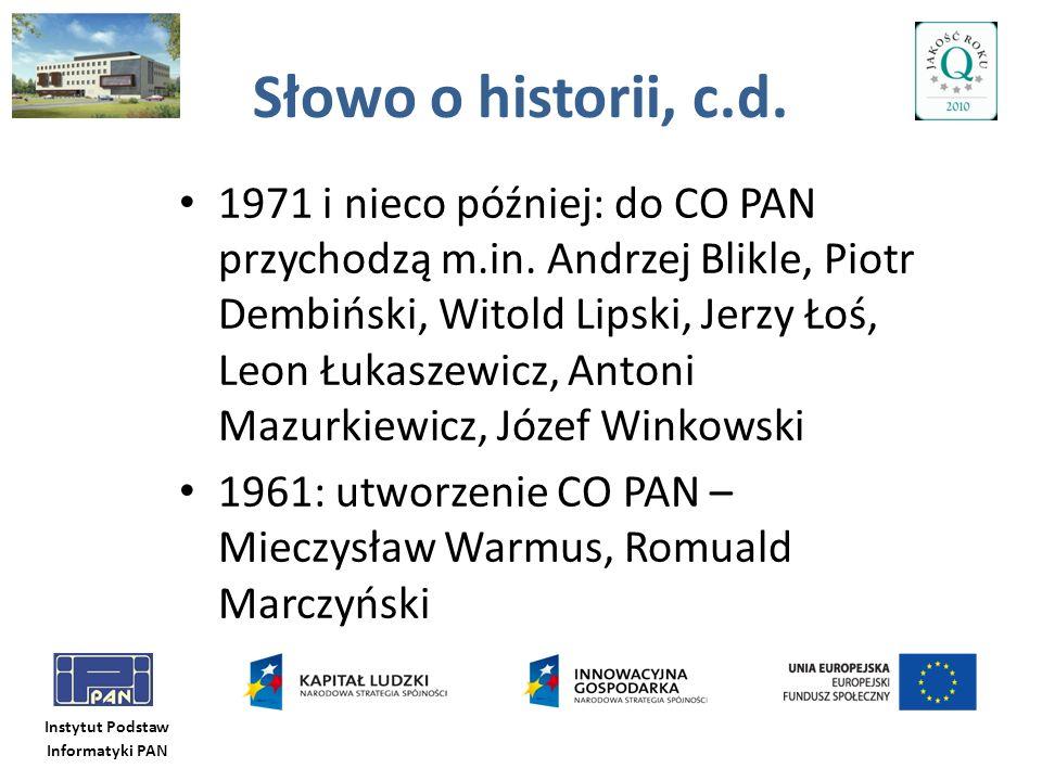 Instytut Podstaw Informatyki PAN Słowo o historii, c.d. 1971 i nieco później: do CO PAN przychodzą m.in. Andrzej Blikle, Piotr Dembiński, Witold Lipsk