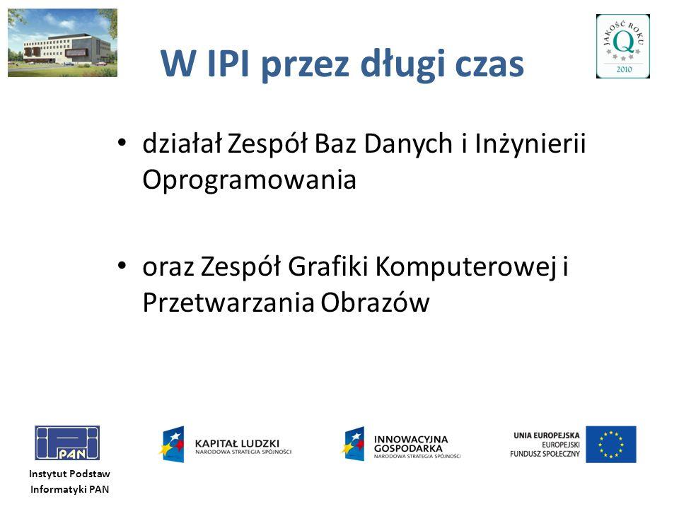Instytut Podstaw Informatyki PAN Na koniec parę faktów i liczb Aktualnie: 3 projekty UE 4 projekty POIG, 1 POKL (Studium Doktoranckie) 5+1 projektów badawczych (w tym 1 w ramach programów strategicznych), 1 projekt B+R