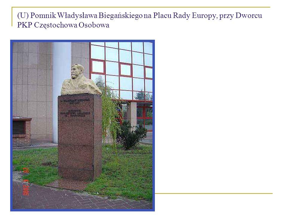 (U) Pomnik Władysława Biegańskiego na Placu Rady Europy, przy Dworcu PKP Częstochowa Osobowa