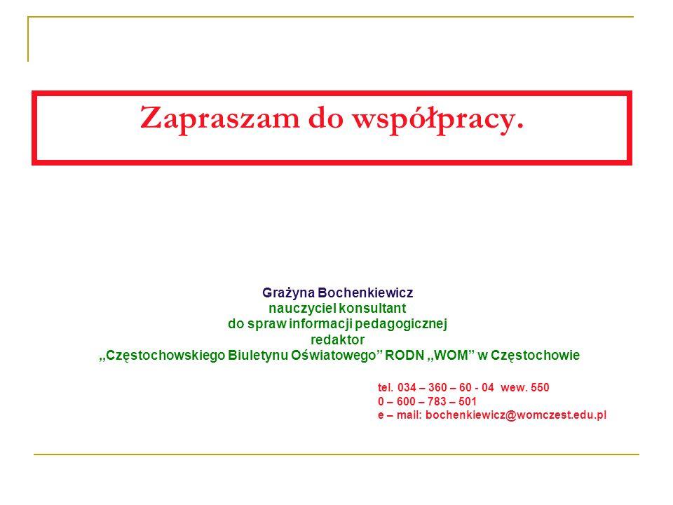 Zapraszam do współpracy. Grażyna Bochenkiewicz nauczyciel konsultant do spraw informacji pedagogicznej redaktor,,Częstochowskiego Biuletynu Oświatoweg