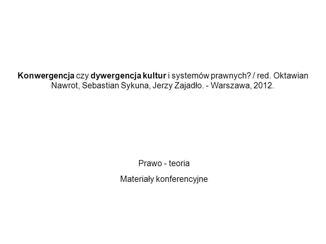 Konwergencja czy dywergencja kultur i systemów prawnych? / red. Oktawian Nawrot, Sebastian Sykuna, Jerzy Zajadło. - Warszawa, 2012. Prawo - teoria Mat