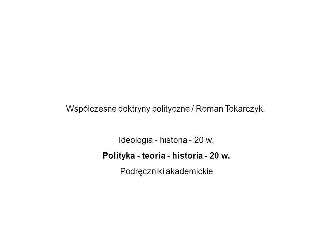 Współczesne doktryny polityczne / Roman Tokarczyk. Ideologia - historia - 20 w. Polityka - teoria - historia - 20 w. Podręczniki akademickie