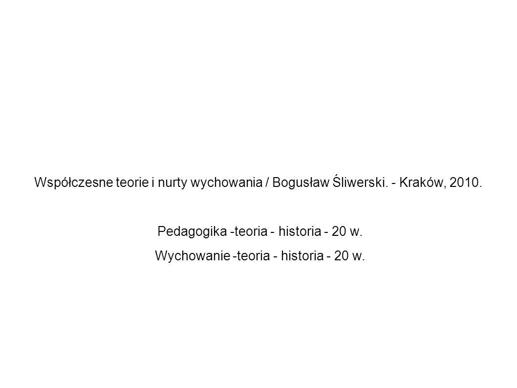 Współczesne teorie i nurty wychowania / Bogusław Śliwerski. - Kraków, 2010. Pedagogika -teoria - historia - 20 w. Wychowanie -teoria - historia - 20 w