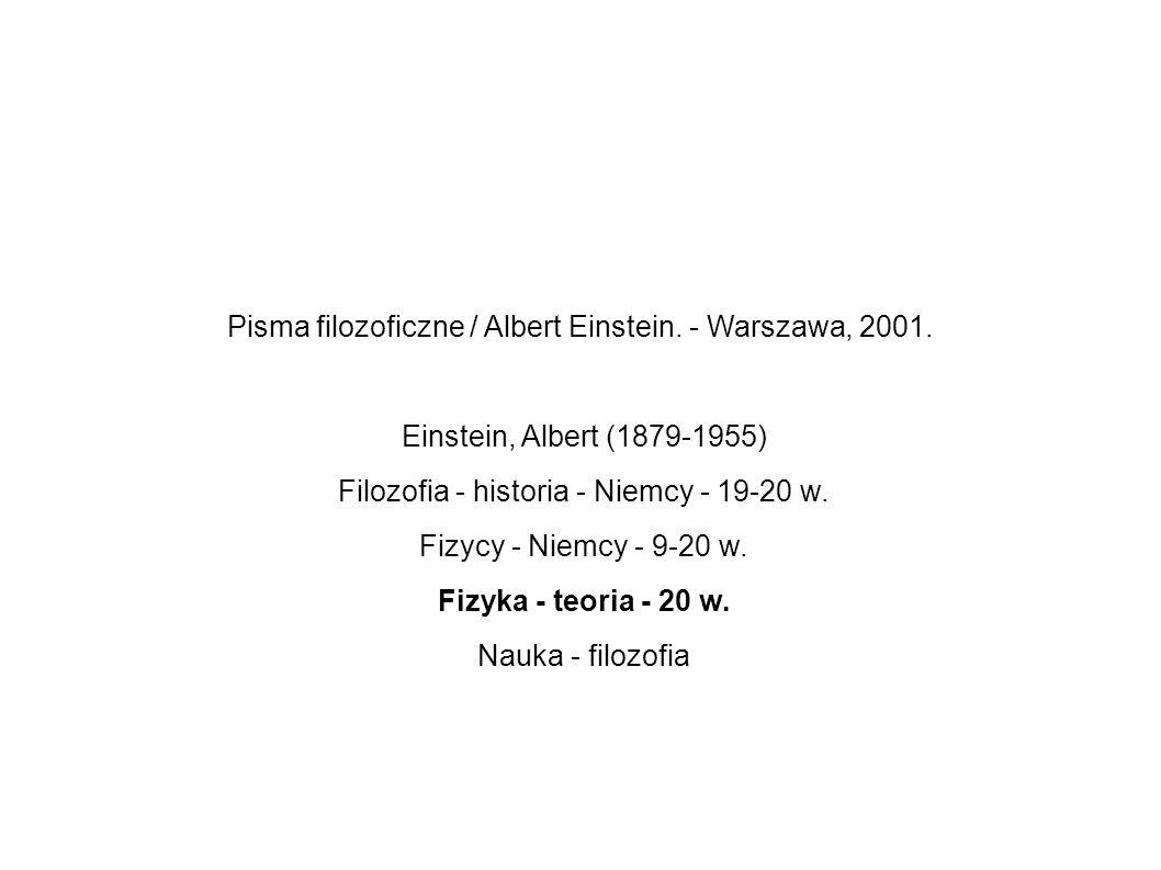 Pisma filozoficzne / Albert Einstein. - Warszawa, 2001. Einstein, Albert (1879-1955) Filozofia - historia - Niemcy - 19-20 w. Fizycy - Niemcy - 9-20 w