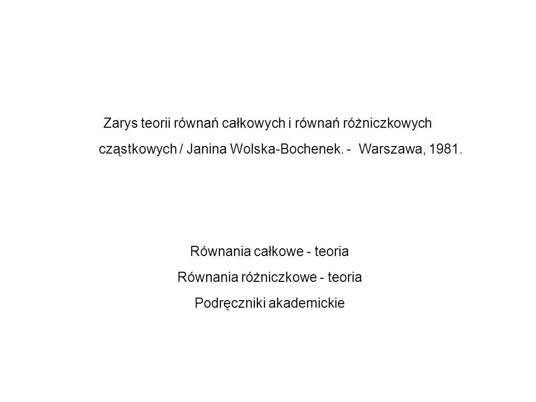 Zarys teorii równań całkowych i równań różniczkowych cząstkowych / Janina Wolska-Bochenek. - Warszawa, 1981. Równania całkowe - teoria Równania różnic