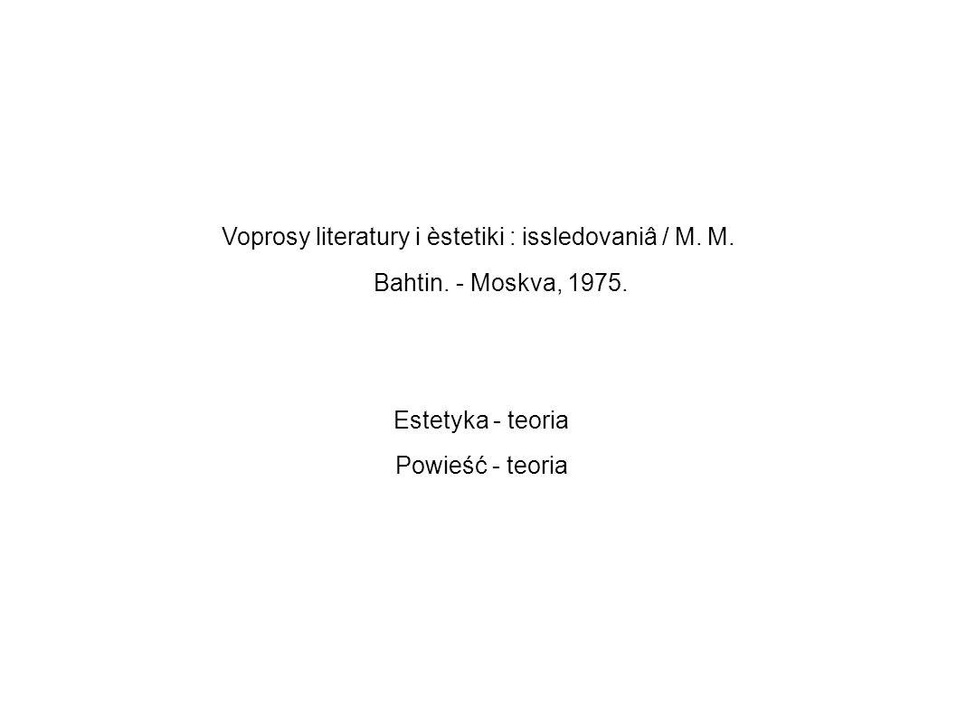Voprosy literatury i èstetiki : issledovaniâ / M. M. Bahtin. - Moskva, 1975. Estetyka - teoria Powieść - teoria