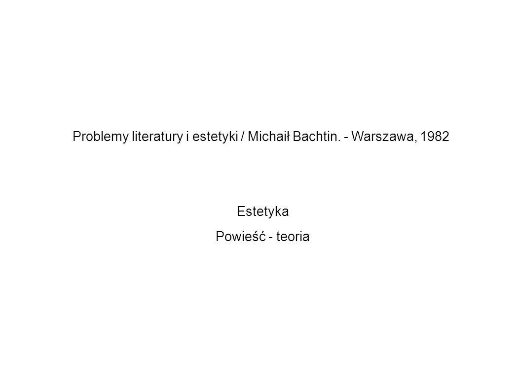 Problemy literatury i estetyki / Michaił Bachtin. - Warszawa, 1982 Estetyka Powieść - teoria