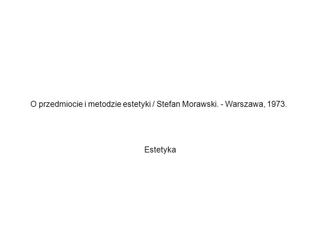O przedmiocie i metodzie estetyki / Stefan Morawski. - Warszawa, 1973. Estetyka