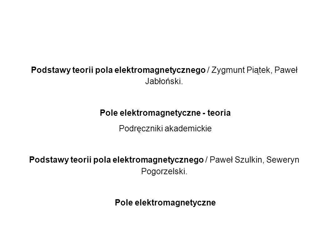 Podstawy teorii pola elektromagnetycznego / Zygmunt Piątek, Paweł Jabłoński. Pole elektromagnetyczne - teoria Podręczniki akademickie Podstawy teorii
