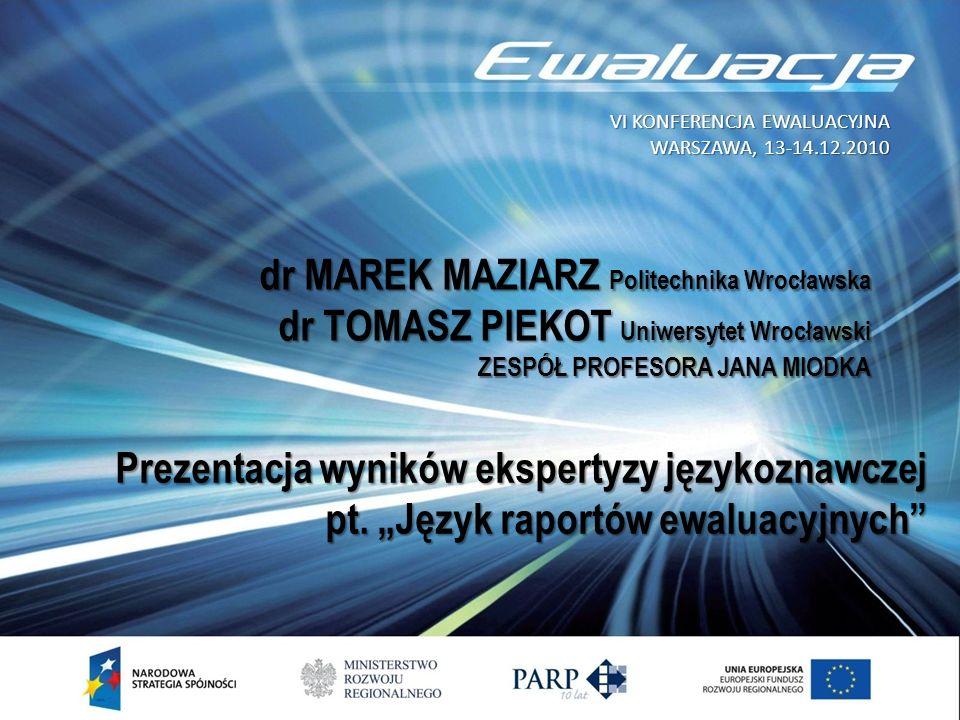 dr MAREK MAZIARZ Politechnika Wrocławska dr TOMASZ PIEKOT Uniwersytet Wrocławski ZESPÓŁ PROFESORA JANA MIODKA Prezentacja wyników ekspertyzy językozna
