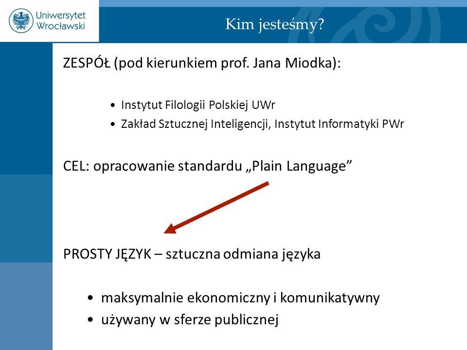 ZESPÓŁ (pod kierunkiem prof. Jana Miodka): Instytut Filologii Polskiej UWr Zakład Sztucznej Inteligencji, Instytut Informatyki PWr CEL: opracowanie st