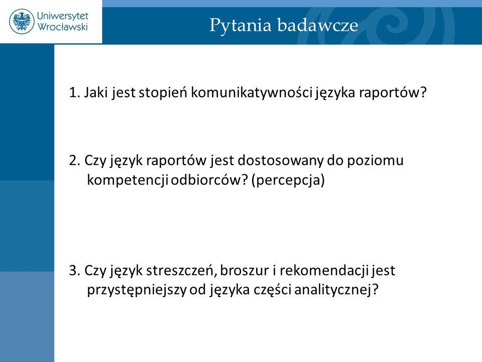 1. Jaki jest stopień komunikatywności języka raportów? 2. Czy język raportów jest dostosowany do poziomu kompetencji odbiorców? (percepcja) 3. Czy jęz