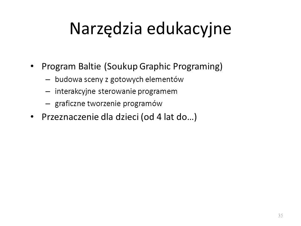 Narzędzia edukacyjne Program Baltie (Soukup Graphic Programing) – budowa sceny z gotowych elementów – interakcyjne sterowanie programem – graficzne tw