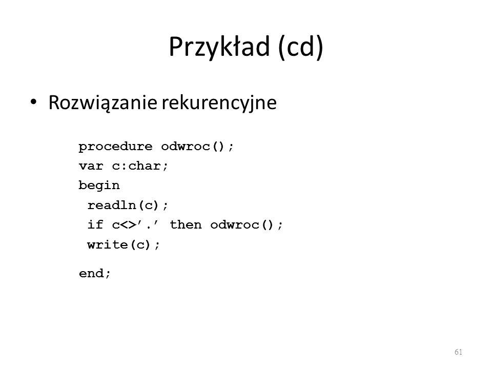 Przykład (cd) Rozwiązanie rekurencyjne procedure odwroc(); var c:char; begin readln(c); if c<>. then odwroc(); write(c); end; 61