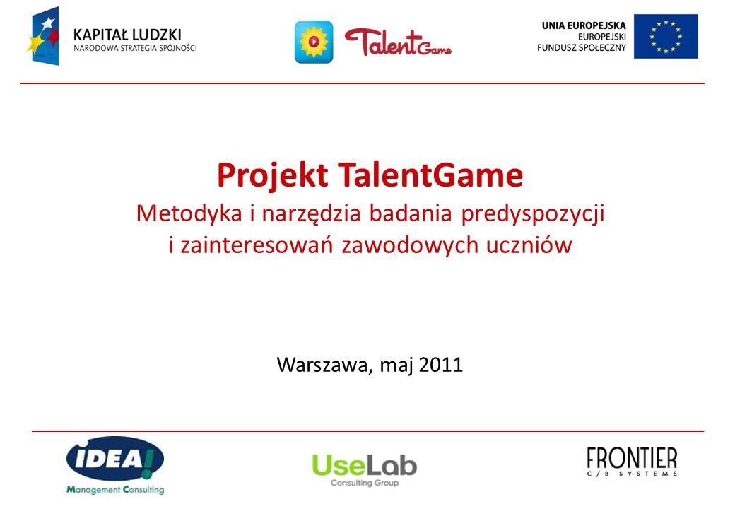 Projekt TalentGame Metodyka i narzędzia badania predyspozycji i zainteresowań zawodowych uczniów Warszawa, maj 2011
