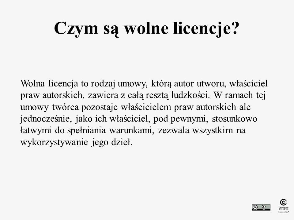 Czym są wolne licencje? Wolna licencja to rodzaj umowy, którą autor utworu, właściciel praw autorskich, zawiera z całą resztą ludzkości. W ramach tej