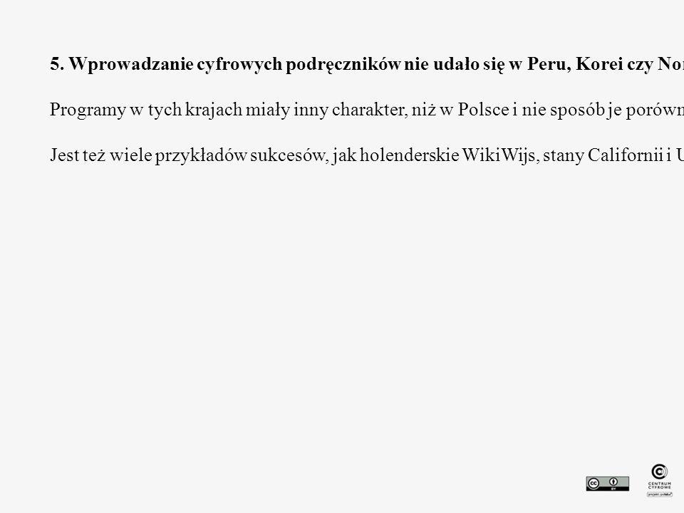 5. Wprowadzanie cyfrowych podręczników nie udało się w Peru, Korei czy Norwegii. Programy w tych krajach miały inny charakter, niż w Polsce i nie spos