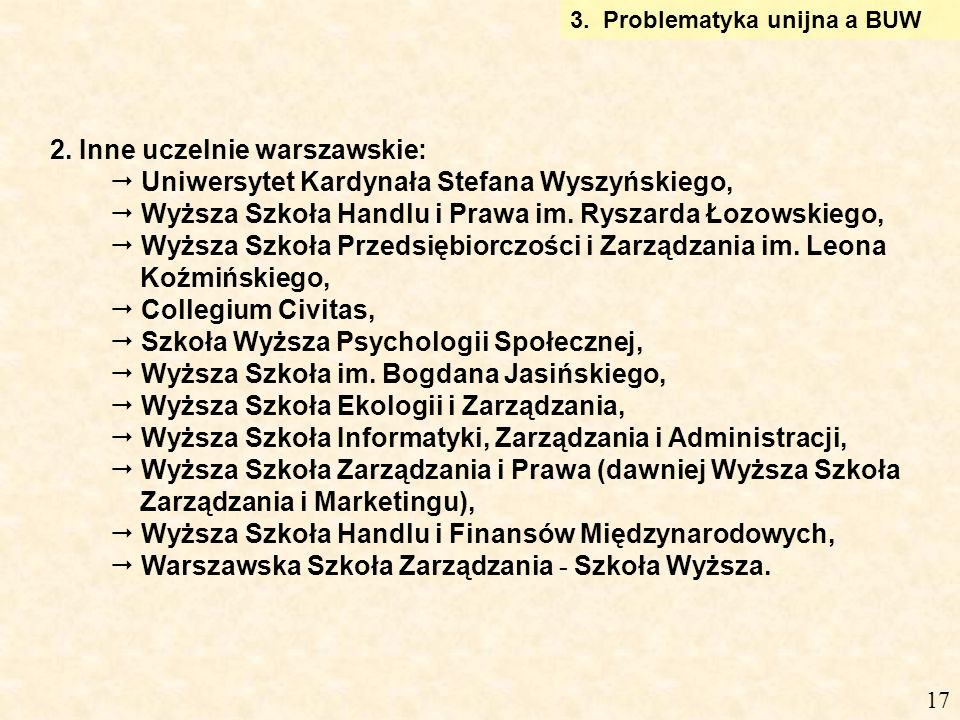 2. Inne uczelnie warszawskie: Uniwersytet Kardynała Stefana Wyszyńskiego, Wyższa Szkoła Handlu i Prawa im. Ryszarda Łozowskiego, Wyższa Szkoła Przedsi