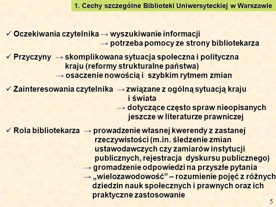 Oczekiwania czytelnika wyszukiwanie informacji potrzeba pomocy ze strony bibliotekarza Przyczyny skomplikowana sytuacja społeczna i polityczna kraju (reformy strukturalne państwa) osaczenie nowością i szybkim rytmem zmian Zainteresowania czytelnika związane z ogólną sytuacją kraju i świata dotyczące często spraw nieopisanych jeszcze w literaturze prawniczej Rola bibliotekarza prowadzenie własnej kwerendy z zastanej rzeczywistości (m.in.