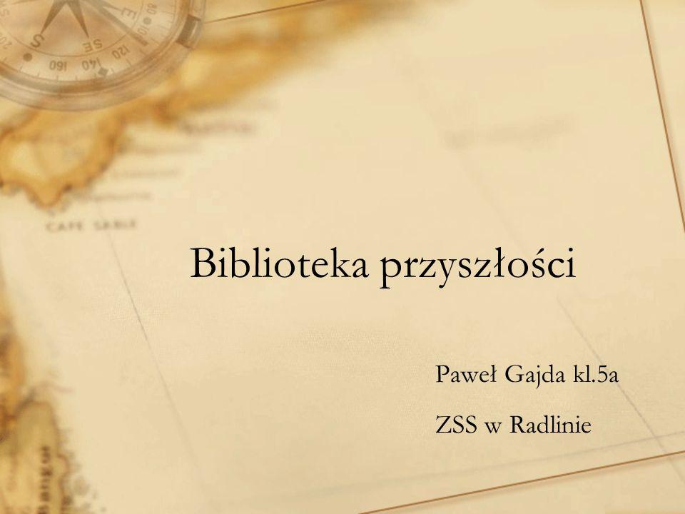 Biblioteka przyszłości Paweł Gajda kl.5a ZSS w Radlinie