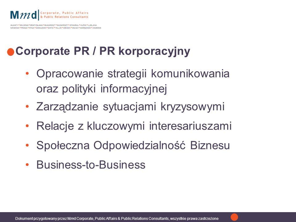 Dokument przygotowany przez Mmd Corporate, Public Affairs & Public Relations Consultants, wszystkie prawa zastrzeżone Opracowanie strategii komunikowania oraz polityki informacyjnej Zarządzanie sytuacjami kryzysowymi Relacje z kluczowymi interesariuszami Społeczna Odpowiedzialność Biznesu Business-to-Business Corporate PR / PR korporacyjny