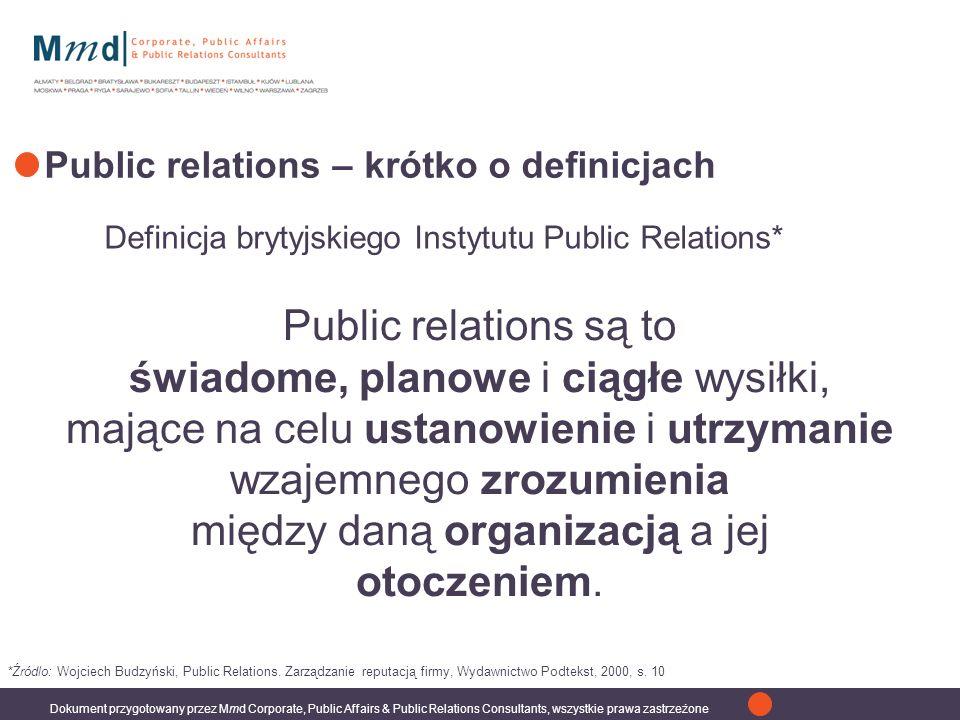 Dokument przygotowany przez Mmd Corporate, Public Affairs & Public Relations Consultants, wszystkie prawa zastrzeżone Public relations są to świadome, planowe i ciągłe wysiłki, mające na celu ustanowienie i utrzymanie wzajemnego zrozumienia między daną organizacją a jej otoczeniem.