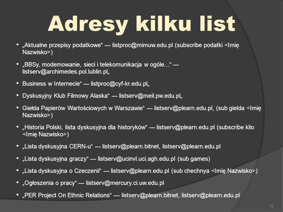 12 Adresy kilku list Aktualne przepisy podatkowe listproc@mimuw.edu.pl (subscribe podatki ) BBSy, modemowanie, sieci i telekomunikacja w ogóle... list