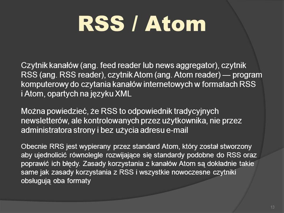 13 RSS / Atom Czytnik kanałów (ang. feed reader lub news aggregator), czytnik RSS (ang. RSS reader), czytnik Atom (ang. Atom reader) program komputero