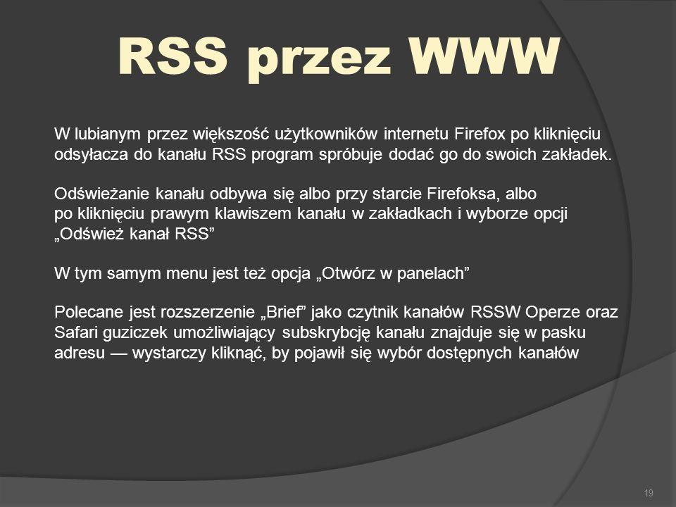 19 RSS przez WWW W lubianym przez większość użytkowników internetu Firefox po kliknięciu odsyłacza do kanału RSS program spróbuje dodać go do swoich zakładek.