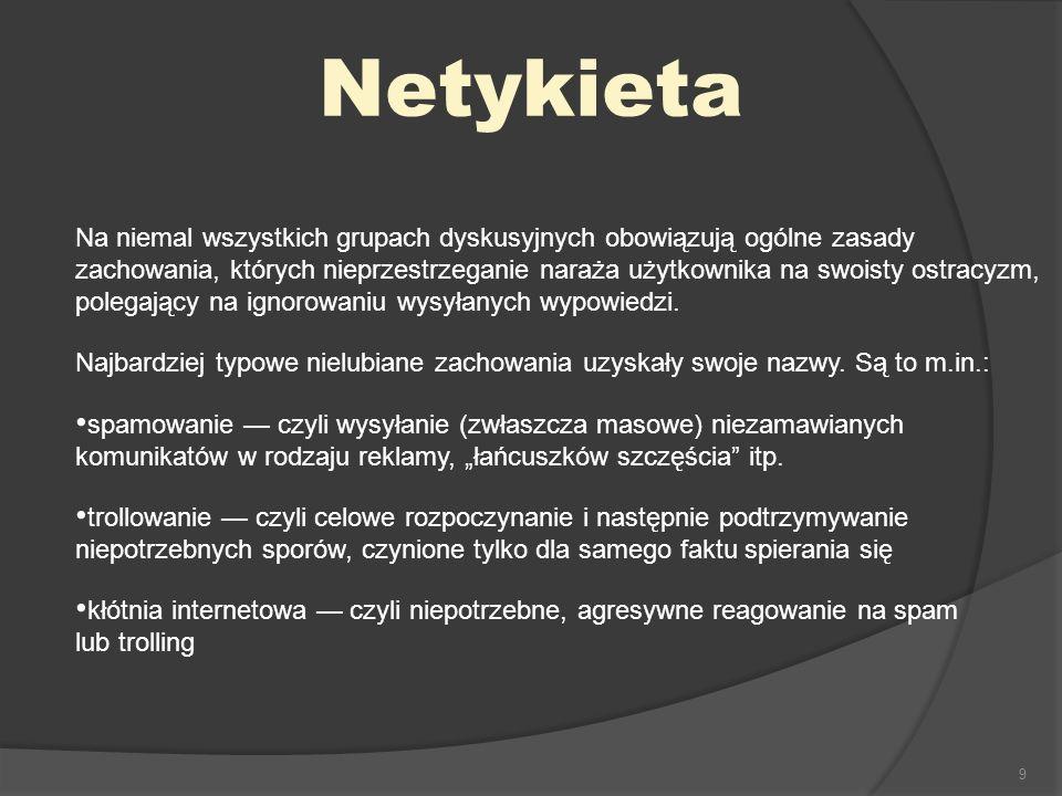 9 Netykieta Na niemal wszystkich grupach dyskusyjnych obowiązują ogólne zasady zachowania, których nieprzestrzeganie naraża użytkownika na swoisty ost