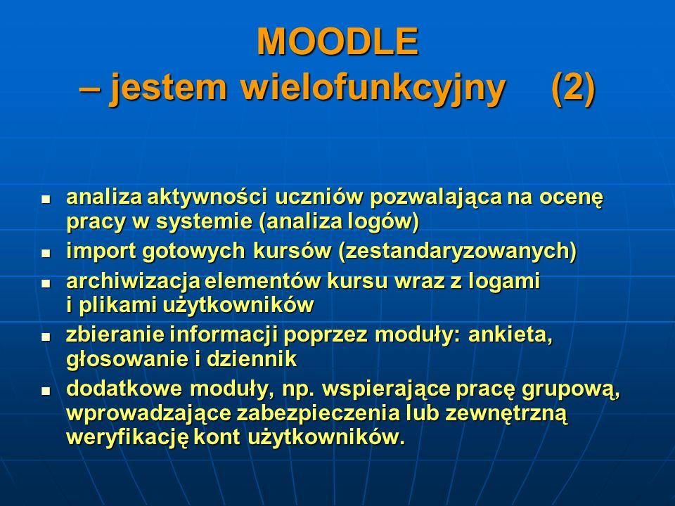 MOODLE – jestem wielofunkcyjny (2) analiza aktywności uczniów pozwalająca na ocenę pracy w systemie (analiza logów) analiza aktywności uczniów pozwala