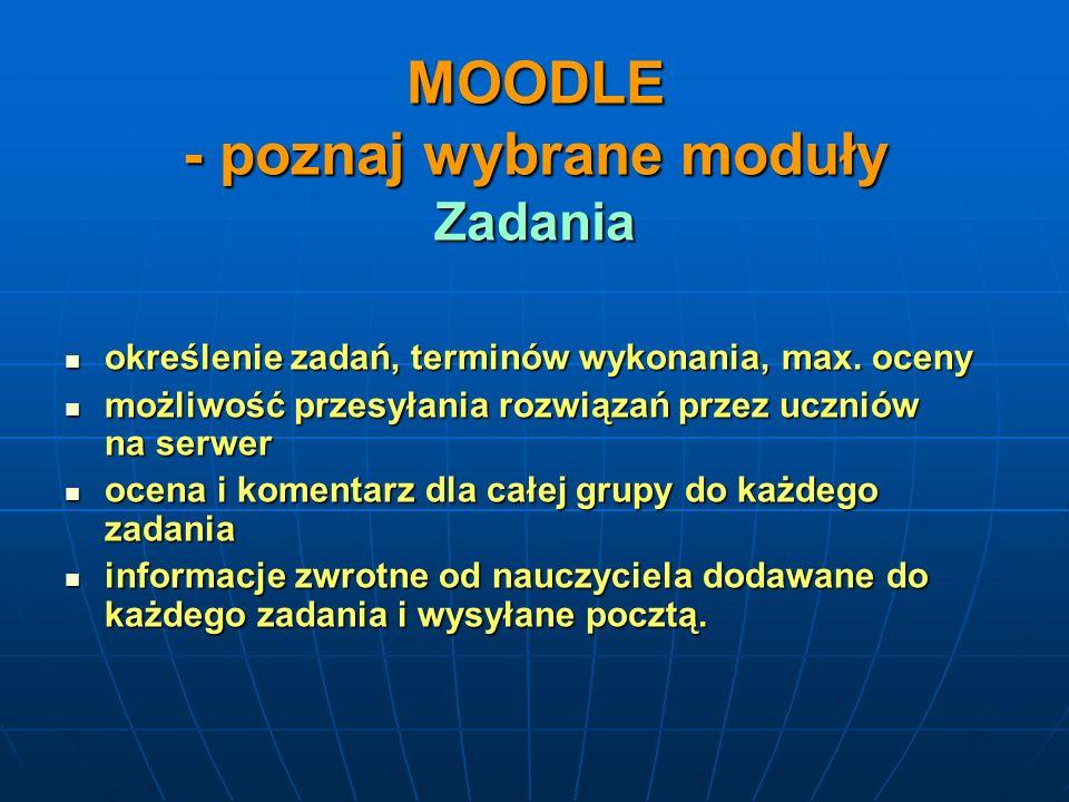 MOODLE - poznaj wybrane moduły Zadania określenie zadań, terminów wykonania, max. oceny określenie zadań, terminów wykonania, max. oceny możliwość prz