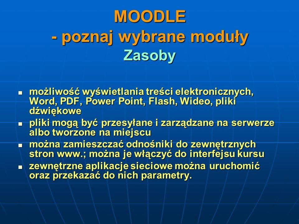 MOODLE - poznaj wybrane moduły Zasoby możliwość wyświetlania treści elektronicznych, Word, PDF, Power Point, Flash, Wideo, pliki dźwiękowe możliwość w