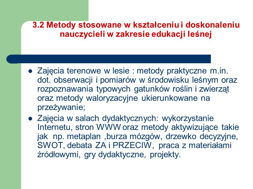 3.2 Metody stosowane w kształceniu i doskonaleniu nauczycieli w zakresie edukacji leśnej Zajęcia terenowe w lesie : metody praktyczne m.in. dot. obser