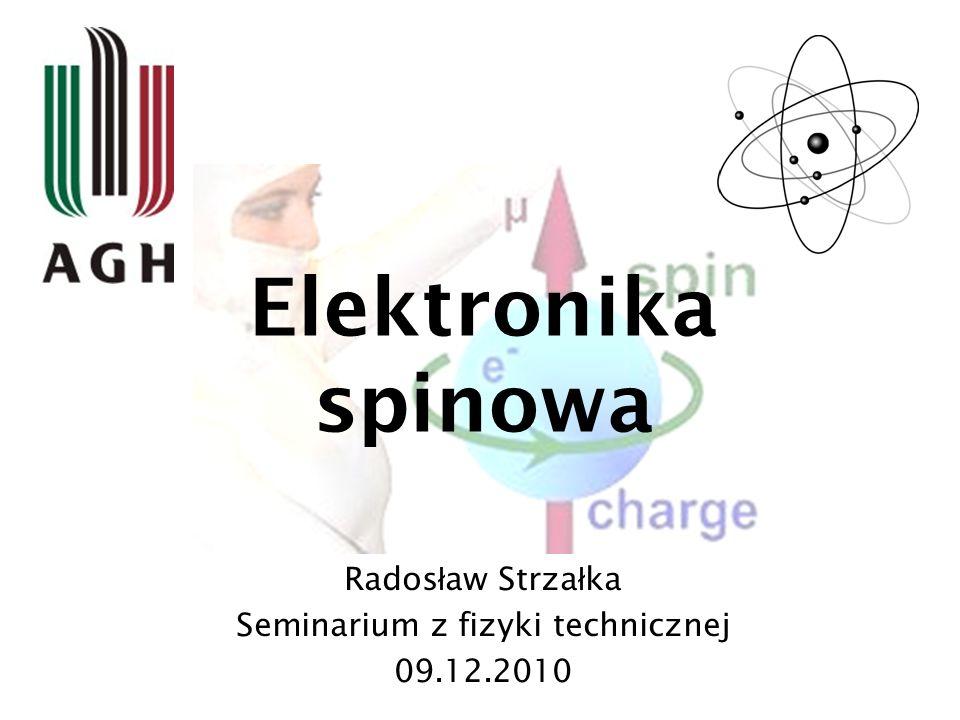 Elektronika spinowa Rados ł aw Strza ł ka Seminarium z fizyki technicznej 09.12.2010