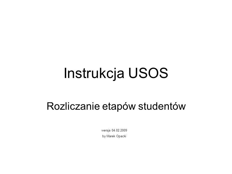 Instrukcja USOS Rozliczanie etapów studentów wersja 04.02.2009 by Marek Opacki