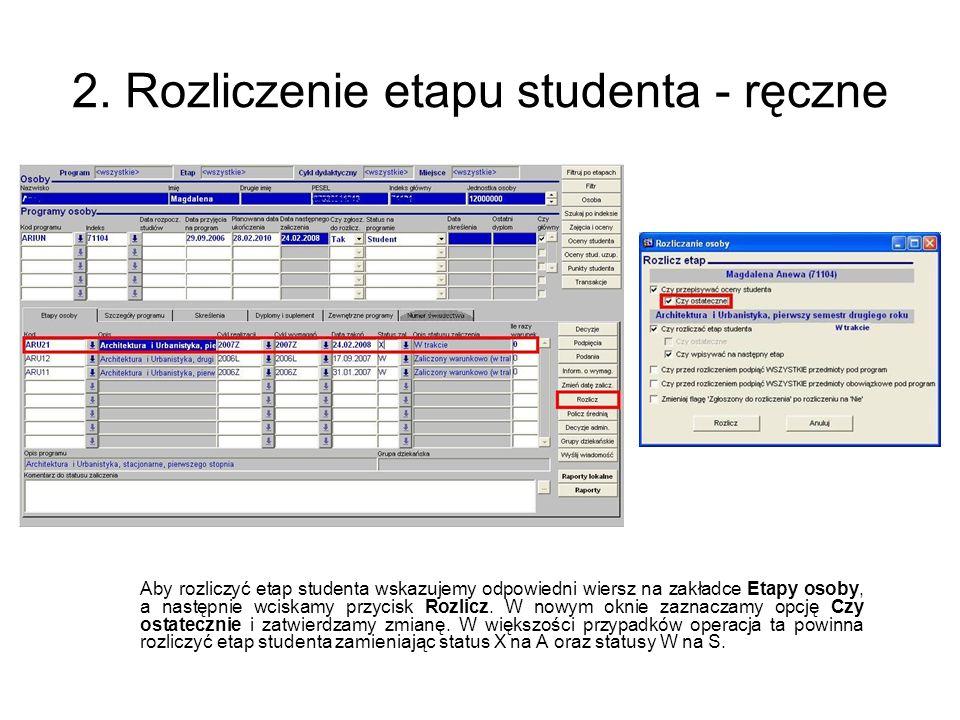 2. Rozliczenie etapu studenta - ręczne Aby rozliczyć etap studenta wskazujemy odpowiedni wiersz na zakładce Etapy osoby, a następnie wciskamy przycisk