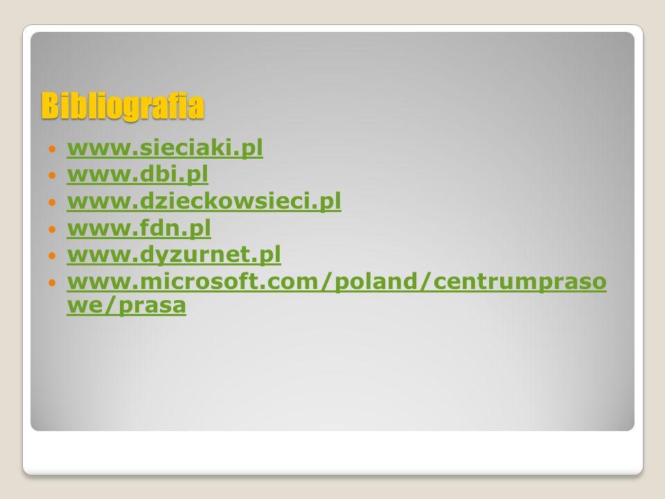 Bibliografia www.sieciaki.pl www.dbi.pl www.dzieckowsieci.pl www.fdn.pl www.dyzurnet.pl www.microsoft.com/poland/centrumpraso we/prasa www.microsoft.c
